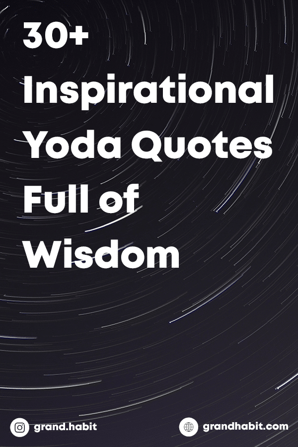 35 Wise And Powerful Yoda Quotes