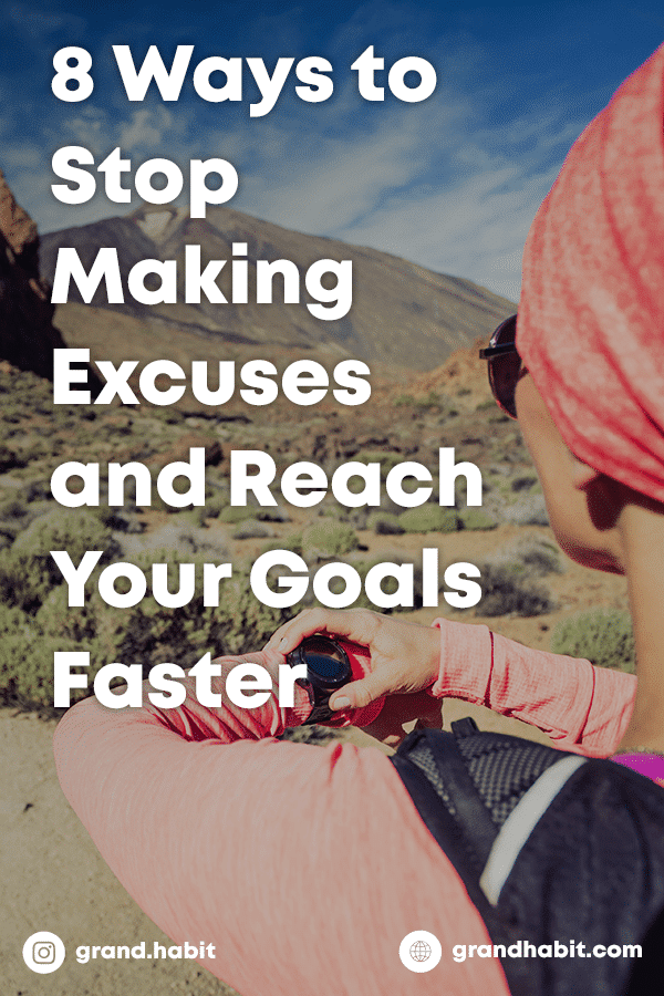 8 Ways to Stop Making Excuses and Reach Your Goals Faster