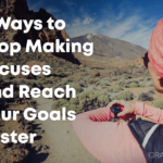 how to stop making excuses and reach your goals faster
