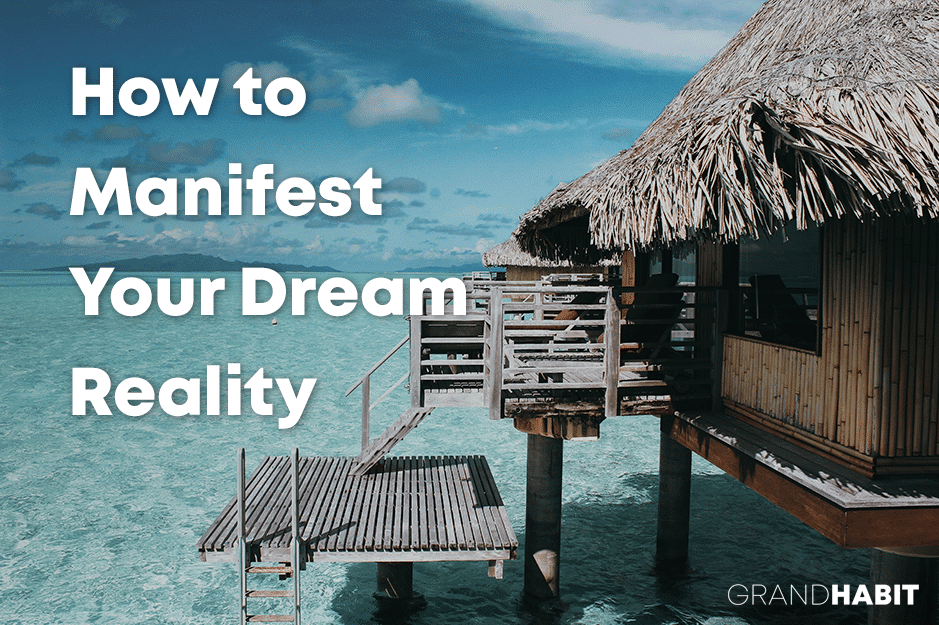 how to manifest your dream reality
