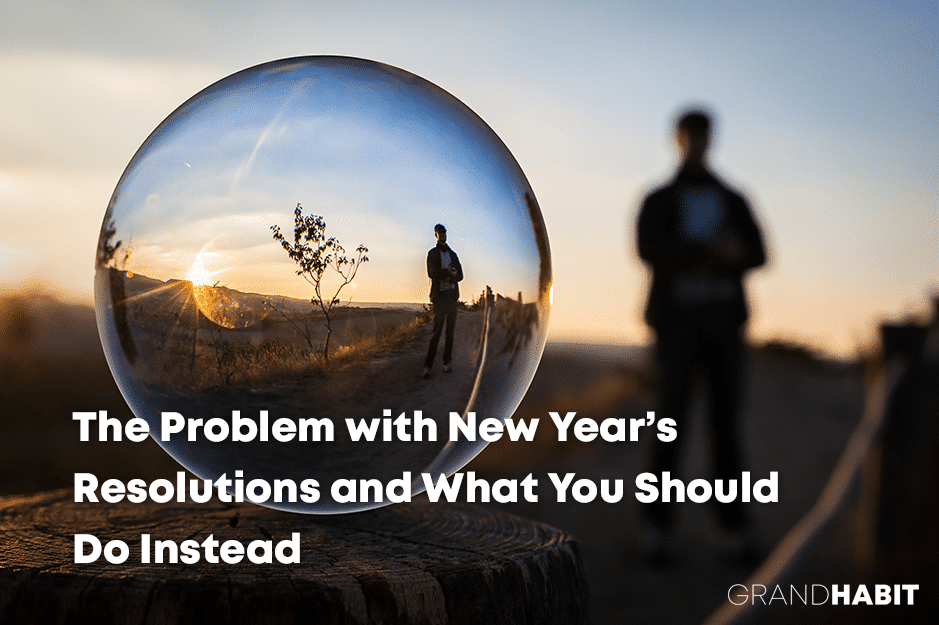 The Problem with New Year's Resolutions and What You Should Do Instead