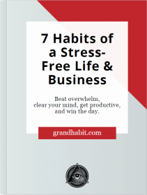 7 habits of a stress-free life & business